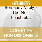 Romanov Vitaly - The Most Beautiful Songs Of Russia cd musicale di Vitaly Romanov