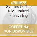 Gypsies Of The Nile - Raheel - Travelling cd musicale di GYPSIES OF THE NILE