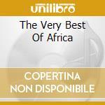 THE VERY BEST OF AFRICA                   cd musicale di ARTISTI VARI