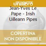 IRISH UILLEANN PIPES                      cd musicale di LE PAPE JEAN-YVES