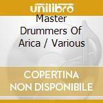 Master Drummers Of Arica cd musicale di Artisti Vari
