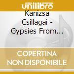 Kanizsa Csillagai - Gypsies From Hungary cd musicale di Csillagai Kanizsa