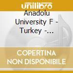 Anadolu University F - Turkey - Traditional Music cd musicale di ANADOLU UNIVERSITY F