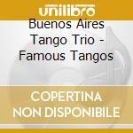 Buenos Aires Tango Trio - Famous Tangos cd musicale di BUENOS AIRES TANGO TRIO
