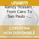 Ramzy Hossam - From Cairo To Sao Paulo - Bellydance Gre cd musicale di Hossam Ramzy
