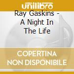 Ray Gaskins - A Night In The Life cd musicale di Ray Gaskins