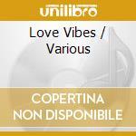Various - Love Vibes cd musicale di Artisti Vari