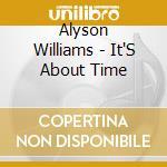 Williams, Alyson - It'S About Time cd musicale di WILLIAMS ALYSON