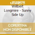 Willbert Longmire - Sunny Side Up cd musicale di Wildbert Longmire