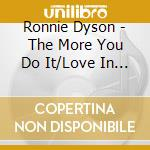 Ronnie Dyson - The More You Do It/Love In All Flavours cd musicale di Dyson Ronnie