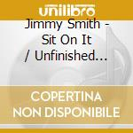 Jimmy smith-sit on it/unfinished cd cd musicale di Jimmy Smith