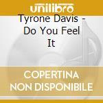 Do you feel it cd musicale di Davis Tyrone