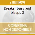 Breaks, bass and bleeps 3 cd musicale di Artisti Vari