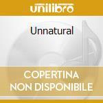 Unnatural cd musicale