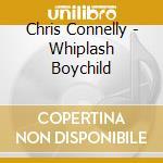 WHIPLASH BOYCHILD cd musicale di CONNELLY CHRIS