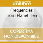 FREQUENCIES FROM PLANET TEN cd musicale di ORANGE GOBLIN