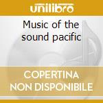 Music of the sound pacific cd musicale