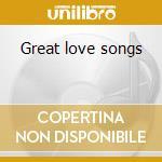 Great love songs cd musicale di Artisti Vari