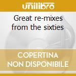 Great re-mixes from the sixties cd musicale di Artisti Vari