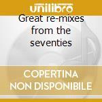 Great re-mixes from the seventies cd musicale di Artisti Vari