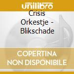 Crisis Orkestje - Blikschade cd musicale di Artisti Vari