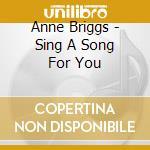 Anne Briggs - Sing A Song For You cd musicale di Anne Briggs