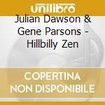 Julian Dawson & Gene Parsons - Hillbilly Zen cd musicale di DAWSON/PARSONS
