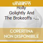 Holly Golightly And The Brokeoffs - Medicine County cd musicale di GOLIGHTLY HOLLY & THE BROKEOFF