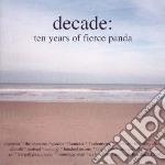 Decade Ten Years Of Fierce Panda cd musicale di ARTISTI VARI