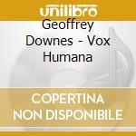 Geoffrey Downes - Vox Humana cd musicale di DOWNES GEOFF