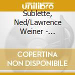 Sublette, Ned/Lawrence Weiner - Monsters From The Deep cd musicale di Sublette & weiner