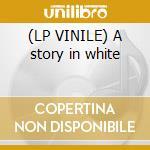 (LP VINILE) A story in white lp vinile