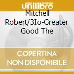 Greater good cd musicale di Mitchell robert trio