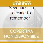 Seventies - a decade to remember - cd musicale di Artisti Vari