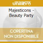 Majesticons - Beauty Party cd musicale di MAJESTICONS