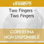 Two Fingers - Two Fingers cd musicale di Fingers Two