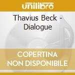 Thavius Beck - Dialogue cd musicale di Thavius Beck
