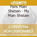 Paris Main Shistain - My Main Shistain cd musicale di ARTISTI VARI