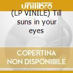 (LP VINILE) Till suns in your eyes lp vinile
