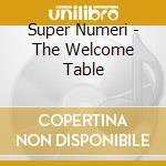 Super Numeri - The Welcome Table cd musicale di SUPER NUMERI