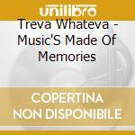 Treva Whateva - Music'S Made Of Memories cd musicale di TREVA WHATEVA