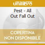 Pest - All Out Fall Out cd musicale di Pest