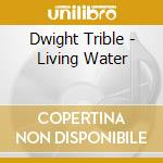 Dwight Trible - Living Water cd musicale di DWIGHT TRIBLE