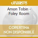 Amon Tobin - Foley Room cd musicale di TOBIN AMON