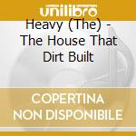 Heavy - The House That Dirt Built cd musicale di HEAVY