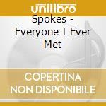 Spokes - Everyone I Ever Met cd musicale di SPOKES