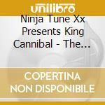 Ninja Tune Xx Presents King Cannibal - The Way Of The Ninja cd musicale di CANNIBAL KING