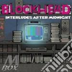 Blockhead - Interludes After Midnight cd musicale di Blockhead