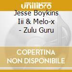 Jesse Boykins Iii & Melo-x - Zulu Guru cd musicale di Jesse boykins iii &