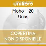 Moho - 20 Unas cd musicale di Moho